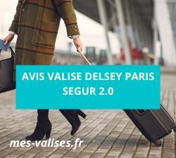 Avis valise Delsey Paris Segur 2.0